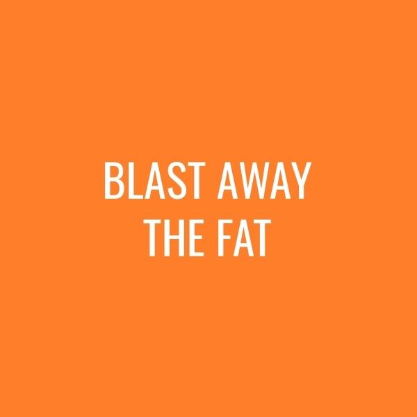 Weight Loss #3 – Blast Away the Fat