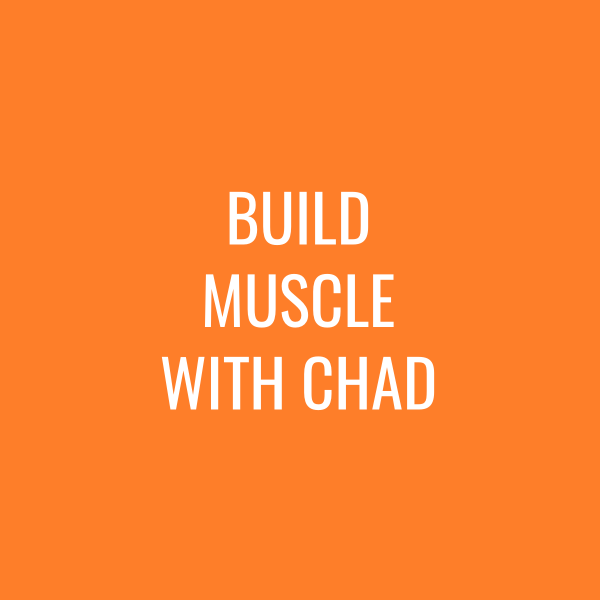 Build muscle with Chad