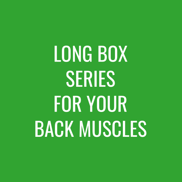 Long Box Series for your back muscles