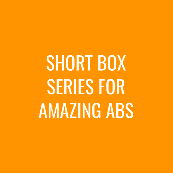 Short Box Series for Amazing Abs