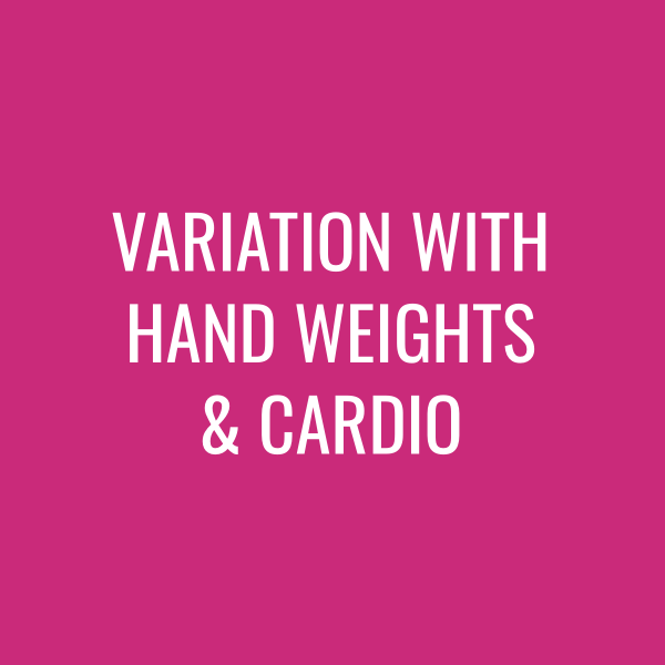 Variation with Hand Weights & Cardio