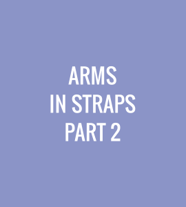 Arms in Straps – Part 2