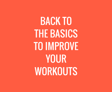 Back to the Basics to Improve Your Workouts
