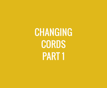Changing Cords  – Part 1