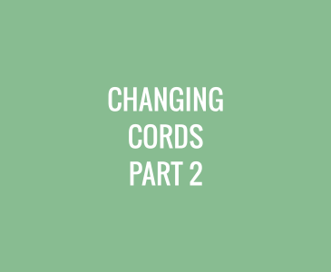 Changing Cords – Part 2
