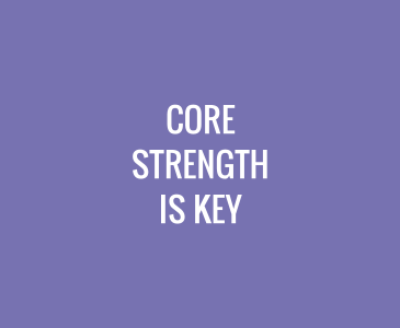 Core Strength is Key