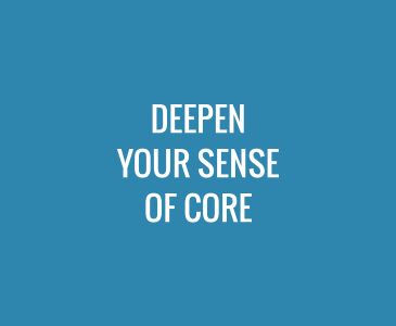 Deepen Your Sense of Core