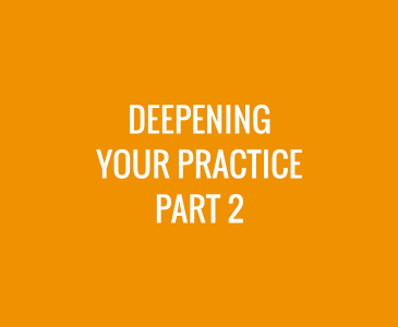 Deepening Your Practice – Part 2