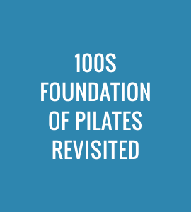 100s Foundation of Pilates Revisited