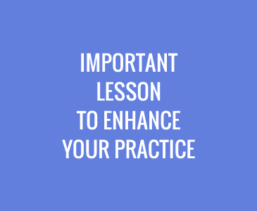 Important Lesson to Enhance Your Practice