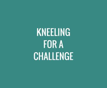 Kneeling for a Challenge