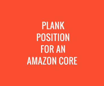 Plank Position for an Amazon Core