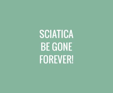 Sciatica Be Gone Forever