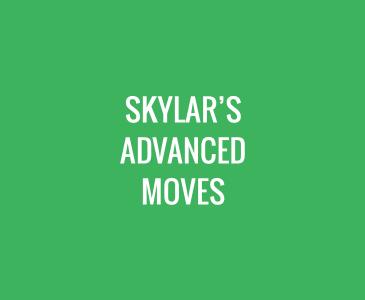 Skylar's Advanced Moves