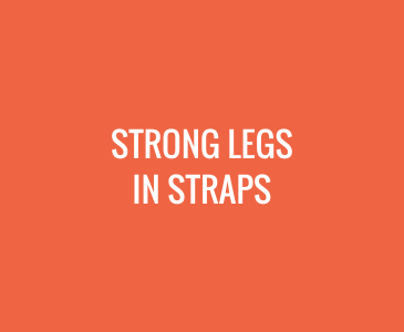 Strong Legs in Straps