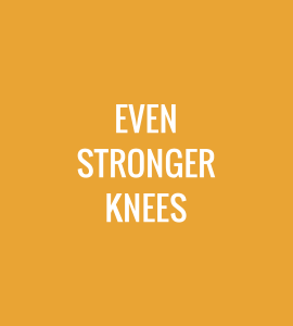 Even Stronger Knees