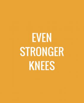 Even Stronger Knees