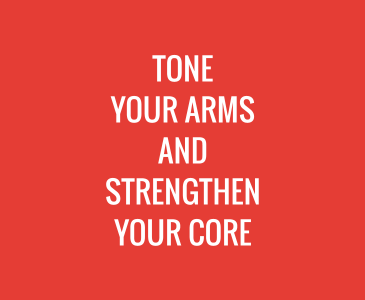 Tone Your Arms and Strengthen Your Core