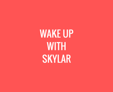 Wake Up with Skylar