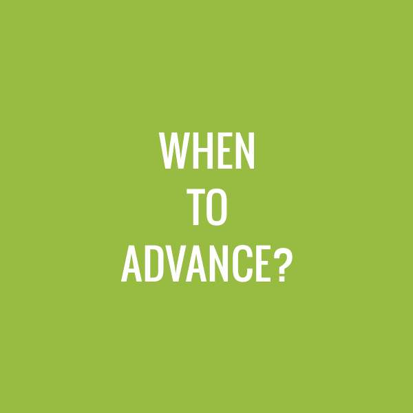 When to Advance?